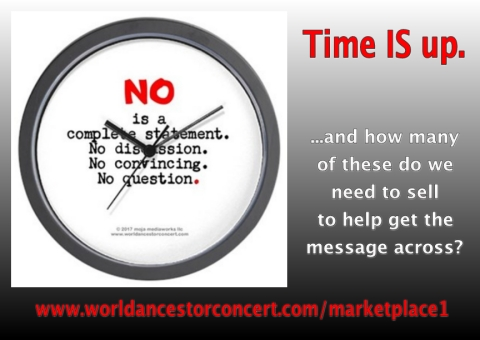 "A round black clock with white face background holds the text for our ""NO is a complete statement"" design messaging, this image is to the left over a background gradating from light grey to black at the bottom; promotional text to right reads: ""Time IS up.  ...and how many of these do we need to sell to help get the message across?"" along with a link to our Online Store website portal page in bright red"