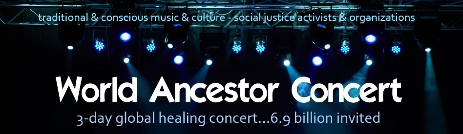 "graphic of World Ancestor Concert promo banner image, concert lights on grid against blue and dark tones, text says: ""traditional and conscious music and culture, social justice activists and organizations"" with tagline ""3-day global healing concert....6.9 billion invited"""